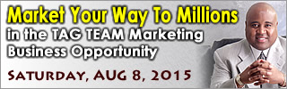 Market Your Way To Millions in the TAG TEAM Marketing Business Opportunity